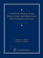 Constitutional Law: Structure and Rights in Our Federal System: Edition 6