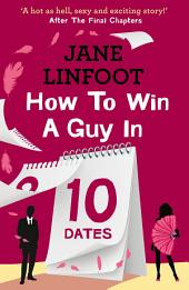 How to Win a Guy in 10 Dates: HarperImpulse Contemporary Romance