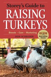 Storey's Guide to Raising Turkeys, 3rd Edition: Breeds * Care * Marketing, Edition 3