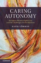 Caring Autonomy: European Human Rights Law and the Challenge of Individualism