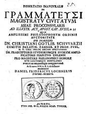 Diss. inaug. de grammateusi, magistratu civitatum Asiae Proconsularis: ad illustr. act. apost. XIX. 35