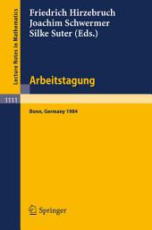 Arbeitstagung Bonn 1984: Proceedings of the Meeting held by the Max-Planck-Institut für Mathematik, Bonn, June 15-22, 1984