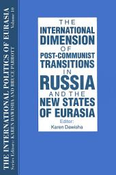 The International Politics of Eurasia: v. 10: The International Dimension of Post-communist Transitions in Russia and the New States of Eurasia: Edition 10