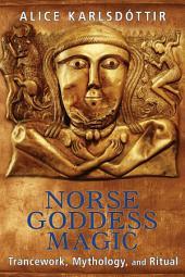 Norse Goddess Magic: Trancework, Mythology, and Ritual, Edition 2