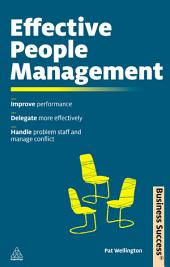 Effective People Management: Improve Performance Delegate More Effectively Handle Poor Performance and Manage Conflict