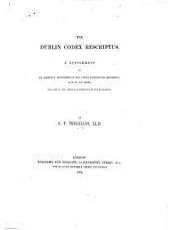 The Dublin Codex Rescriptus. A Supplement to Dr. Barrett's Transcript of the Codex Dublinensis Rescriptus, Z, of St. Matthew, Obtained by the Chemical Restoration of the Manuscript