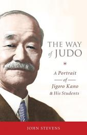 The Way of Judo: A Portrait of Jigoro Kano and His Students