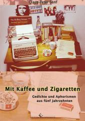 Mit Kaffee und Zigaretten: Gedichte und Aphorismen aus fünf Jahrzehnten