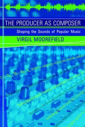 The Producer as Composer: Shaping the Sounds of Popular Music