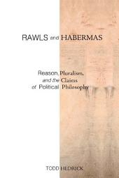 Rawls and Habermas: Reason, Pluralism, and the Claims of Political Philosophy