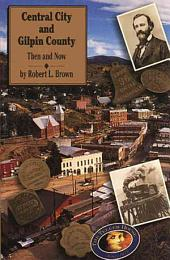 Central City and Gilpin County: Then and Now