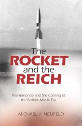 The Rocket and the Reich: Peenemunde and the Coming of the Ballistic Missile Era