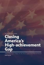 Closing America's High-achievement Gap: A Wise Giver's Guide to Helping Our Most Talented Students Reach Their Full Potential