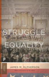 The Struggle for Equality : Abolitionists and the Negro in the Civil War and Reconstruction: Abolitionists and the Negro in the Civil War and Reconstruction