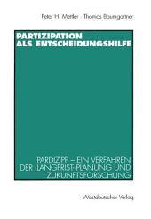 Partizipation als Entscheidungshilfe: Pardizipp — ein Verfahren der (Langfrist-)Planung und Zukunftsforschung