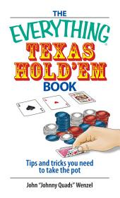 The Everything Texas Hold 'Em Book: Tips And Tricks You Need to Take the Pot, Edition 2