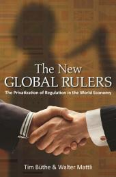 The New Global Rulers: The Privatization of Regulation in the World Economy