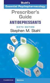 Prescriber's Guide: Antidepressants: Stahl's Essential Psychopharmacology