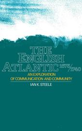 The English Atlantic, 1675-1740 : An Exploration of Communication and Community: An Exploration of Communication and Community