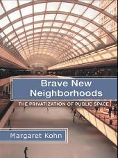 Brave New Neighborhoods: The Privatization of Public Space