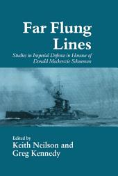 Far-flung Lines: Studies in Imperial Defence in Honour of Donald Mackenzie Schurman