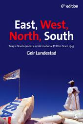 East, West, North, South: Major Developments in International Politics Since 1945