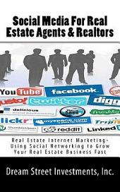 Social Media for Real Estate Agents & Realtors: Real Estate Internet Marketing- Using Social Networking to Grow Your Real Estate Business Fast