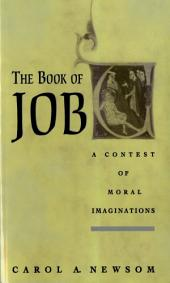 The Book of Job : A Contest of Moral Imaginations: A Contest of Moral Imaginations