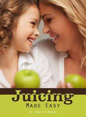 Jucing Made Easy: Quick and Easy Recipies