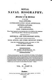 Royal Naval Biography; Or, Memoirs of the Services of All the Flag-officers, Superannuated Rear-admirals, Retired-captains, Post-captains, and Commanders, Whose Names Appeared on the Admiralty List of Sea Officers at the Commencement of the Present Year, Or who Have Since Been Promoted; Illustrated by a Series of Historical and Explanatory Notes ... With Copious Addenda: Superannuated rear-admirals. Retired captains. Post-Captains