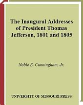 The Inaugural Addresses of President Thomas Jefferson, 1801 And 1805