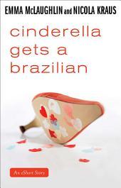 Cinderella Gets a Brazilian: An eShort Story