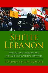 Shi'ite Lebanon: Transnational Religion and the Making of National Identities