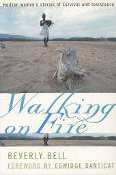 Walking on Fire: Haitian Women's Stories of Survival and Resistance