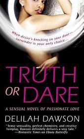 Truth or Dare: A Sensual Novel of Passionate Love