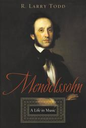 Mendelssohn : A Life in Music: A Life in Music