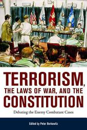 Terrorism, the Laws of War, and the Constitution: Debating the Enemy Combatant Cases