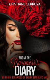 From the Baroness's Dairy: The erotic escapades of Baron Beardley's wife