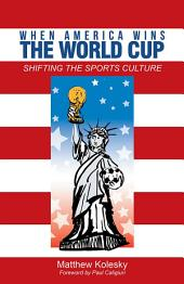 When America Wins the World Cup: Shifting the Sports Culture