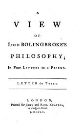 A View Of Lord Bolingbroke's Philosophy: In Four Letters to a Friend. Letter the Third