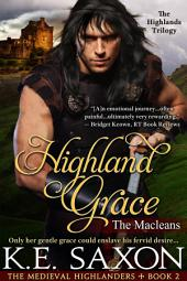 Highland Grace (A Family Saga / Adventure Romance / The Medieval Highlanders Book 2): The Macleans - The Highlands Trilogy