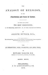 The Analogy of Religion, to the Constitution and Course of Nature: To which are Added Two Brief Dissertations: I. On Personal Identity.--II. On the Nature of Virtue; with an Introduction, Notes, Conspectus, and Ample Index