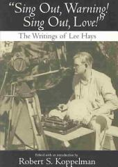 """Sing Out, Warning! Sing Out, Love!"": The Writings of Lee Hays"