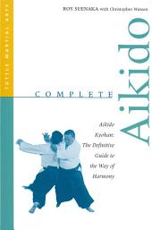 Complete Aikido: Aikido Kyohan-The Definitive Guide to the Way of Harmony