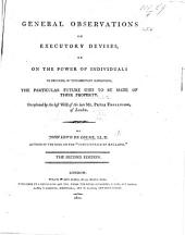General observations on the power of individuals to prescribe by testamentary dispositions the future use to be made of their property; occasioned by the Will of P. Thellusson