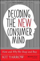 Decoding the New Consumer Mind: How and Why We Shop and Buy