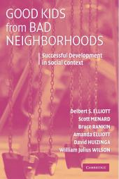 Good Kids from Bad Neighborhoods: Successful Development in Social Context