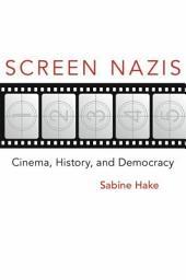 Screen Nazis: Cinema, History, and Democracy