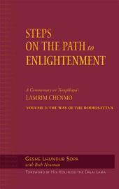 Steps on the Path to Enlightenment: A Commentary on Tsongkhapa's Lamrim Chenmo, Volume 3: The Way of the Bodhisattva
