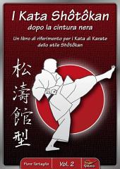 I Kata Shotokan dopo la cintura nera / Vol. 2: Un libro di riferimento per i Kata di Karate dello stile Shôtôkan